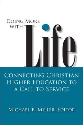 Doing More with Life: Connecting Christian Higher Education to a Call to Service  -     By: Michael R. Miller