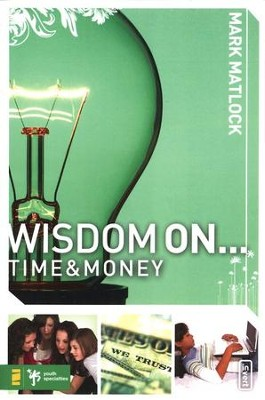 Wisdom On: Time and Money  -     By: Mark Matlock