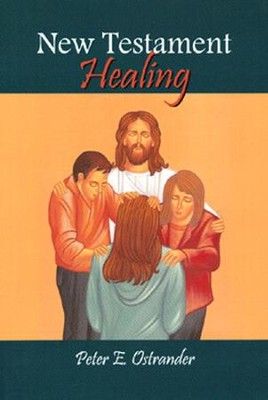 New Testament Healing  -     By: Peter E. Ostrander