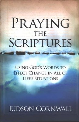 Praying the Scriptures: Using God's Word to Effect Change in All of Life's Situations  -     By: Judson Cornwall