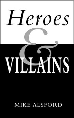 Heroes and Villains  -     By: Mike Alsford