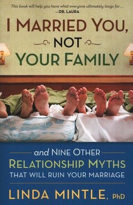 I Married You, Not Your Family: And Nine Other Relationship Myths That Will Ruin Your Marriage  -     By: Dr. Linda Mintle