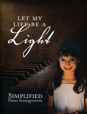Let My Life Be a Light: Simplified Piano Arrangements   -     By: Grace Mally