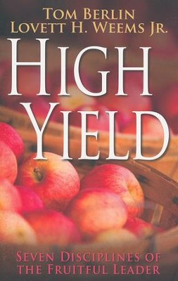 High Yield: Six Disciplines of the Fruitful Leader  -     By: Lovett H. Weems Jr., Tom Berlin