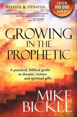 Growing in the Prophetic, Revised and Updated A Balanced, Biblical Guide To Using and Nurturing  -     By: Mike Bickle