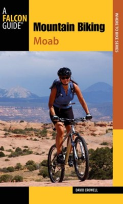Mountain Biking Moab Pocket Guide, 3rd Edition: More than 40 of the Area's Greatest Off-Road Bicycle Rides  -     By: David Crowell