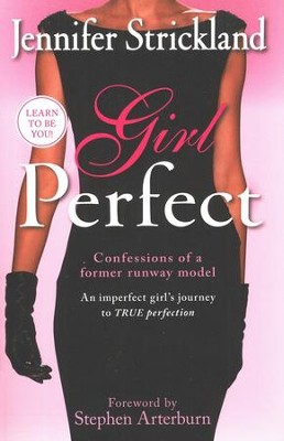 Girl Perfect: An Imperfect Girls'Guide to Finding True Perfection  -     By: Jennifer Strickland