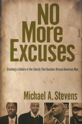 No More Excuses: Creating a Culture in the Church That Reaches African-American Men  -     By: Michael A. Stevens