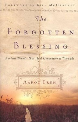 The Forgotten Blessing: Ancient Words That Heal Generational  Wounds  -     By: Aaron Fruh