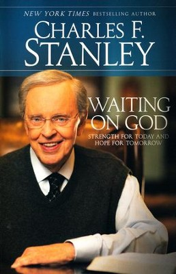 Waiting on God: Strength For Today and Hope For Tomorrow  -     By: Charles Stanley