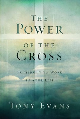 The Power of the Cross: Putting it to Work in Your Life - eBook  -     By: Tony Evans