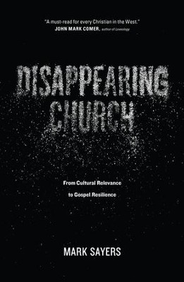 Disappearing Church: From Cultural Relevance to Gospel Resilience - eBook  -     By: Mark Sayers
