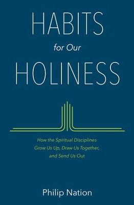 Habits for Our Holiness: How the Spiritual Disciplines Grow Us Up, Draw Us Together, and Send Us Out - eBook  -     By: Philip Nation