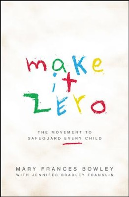 Make it Zero: The Movement to Safeguard Every Child - eBook  -     By: Mary Frances Bowley, Jennifer Bradley Franklin