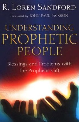 Understanding Prophetic People: Blessings and Problems with the Prophetic Gift  -     By: R. Loren Sandford