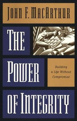 The Power of Integrity   -     By: John MacArthur