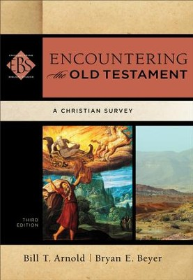 Encountering the Old Testament (Encountering Biblical Studies): A Christian Survey - eBook  -     By: Bill T. Arnold, Bryan E. Beyer
