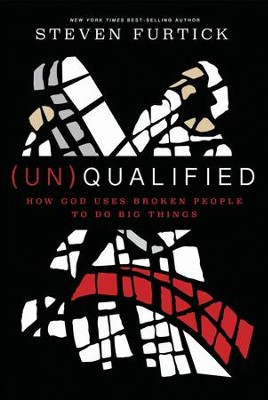 (UN)QUALIFIED: How God Closes the Gap Between Your Weakness and Your Dreams - eBook  -     By: Steven Furtick