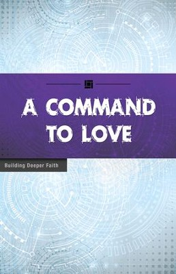 A Command to Love: Building Deeper Faith - eBook  -     By: Wesleyan Publishing House