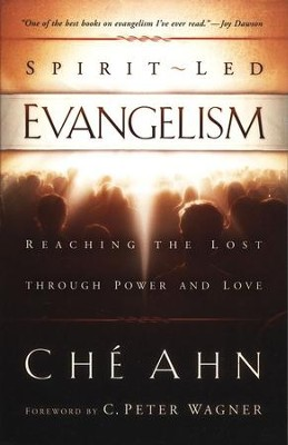 Spirit-Led Evangelism: Reaching the Lost Through Power and Love  -     By: Che Ahn