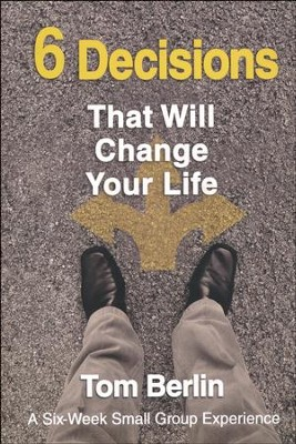 6 Decisions That Will Change Your Life Participant Book: A Six-Week Small Group Experience  -     By: Tom Berlin