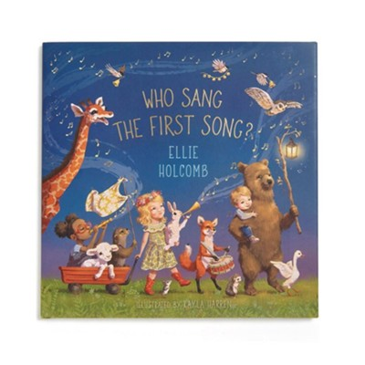 Who Sang the First Song?  -     By: Ellie Holcomb     Illustrated By: Kayla Harren