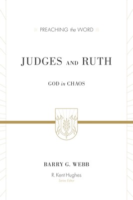 Judges and Ruth: God in Chaos - eBook  -     By: Barry Webb, R. Kent Hughes