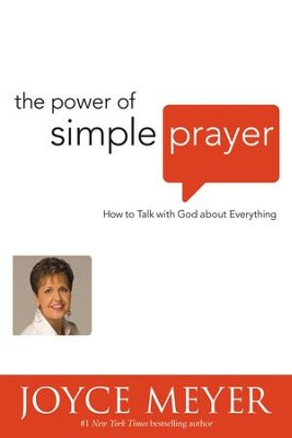 The Power of Simple Prayer: How to Talk with God about Everything - eBook  -     By: Joyce Meyer