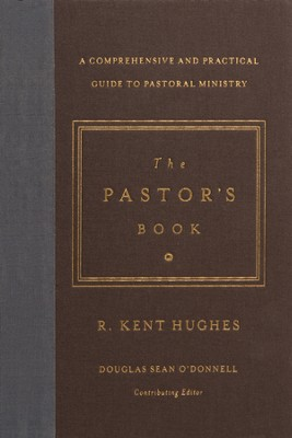 The Pastor's Book: A Comprehensive and Practical Guide to Pastoral Ministry - eBook  -     By: R. Kent Hughes, Douglas Sean O'Donnell