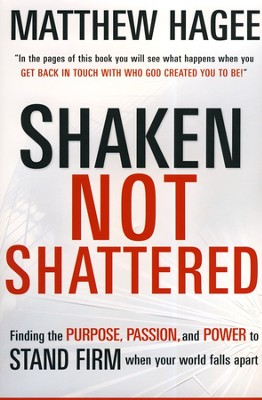 Shaken Not Shattered: Finding the Purpose, Passion, and Power to Stand Firm When Your World Falls Apart  -     By: Matt Hagee