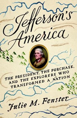 Jefferson's America: The Expeditions That Made a Nation - eBook  -     By: Julie M. Fenster
