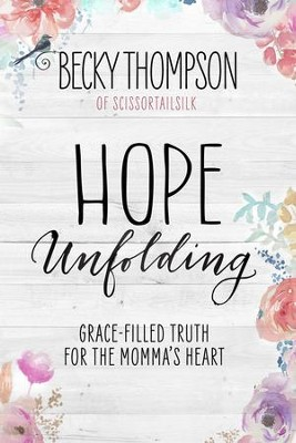 Hope Unfolding: Grace-Filled Truth for the Momma's Heart - eBook  -     By: Becky Thompson