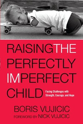 Raising the Perfectly Imperfect Child: Facing Up to Challenges and Embracing a Life Without Limits - eBook  -     By: Boris Vujicic