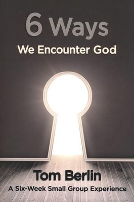 6 Ways We Encounter God Participant Book: A Six-Week Small Group Experience  -     By: Tom Berlin