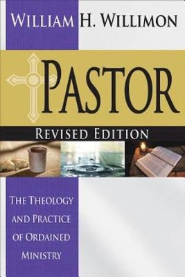 Pastor: Revised Edition: The Theology and Practice of Ordained Ministry - eBook  -     By: William H. Willimon