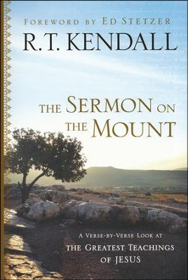 The Sermon on the Mount: A Verse-by-Verse Look at the Greatest Teachings of Jesus  -     By: R.T. Kendall