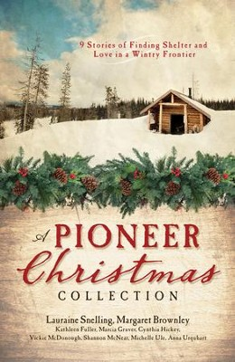 A Pioneer Christmas Collection: 9 Stories of Finding Shelter and Love in a Wintry Frontier - eBook  -     By: Margaret Brownley, Marcia Gruver, Vickie McDonough