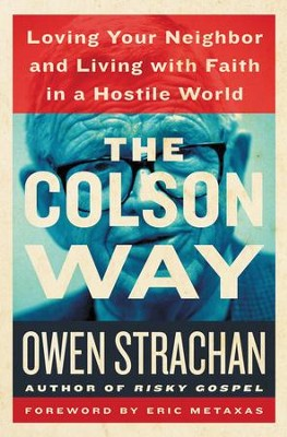 The Colson Way: Loving Your Neighbor and Living with Faith in a Hostile World - eBook  -     By: Owen Strachan