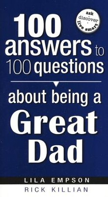100 Answers to 100 Questions About Being A Great Dad  -     By: Lila Empson