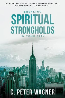 Breaking Spiritual Strongholds in Your City - eBook  -     By: C. Peter Wagner