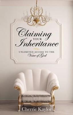 Claiming Your Inheritance: Unlimited Access to the Voice of God - eBook  -     By: Cherrie Kaylor