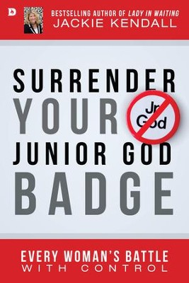 Surrender Your Junior God Badge: Every Woman's Battle with Control - eBook  -     By: Jackie Kendall