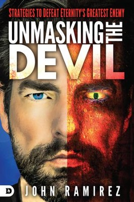 Unmasking the Devil: Strategies to Defeat Eternity's Greatest Enemy - eBook  -     By: John Ramirez