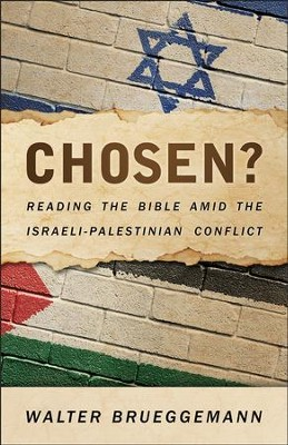 Chosen?: Reading the Bible Amid the Israeli-Palestinian Conflict - eBook  -     By: Walter Brueggemann