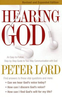 Hearing God, revised and expanded: An Easy-to-Follow, Step-by-Step Guide to Two-Way Communication with God  -     By: Peter Lord
