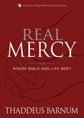 Real Mercy: Where Bible and Life Meet - eBook  -     By: Thaddeus Barnum