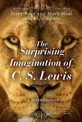 The Surprising Imagination of C.S. Lewis: An Introduction  -     By: Gerald R. Root, Mark E. Neal