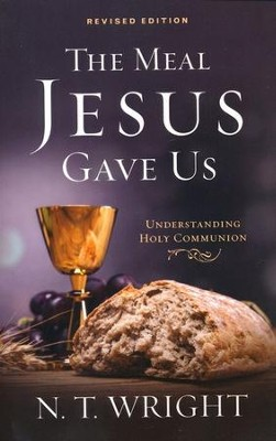 The Meal Jesus Gave Us, Revised Edition - eBook  -     By: N.T. Wright