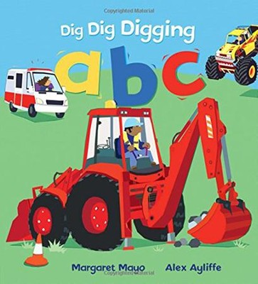 Dig Dig Digging abc  -     By: Margaret Mayo     Illustrated By: Alex Ayliffe