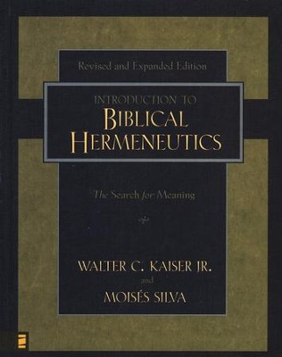 An Introduction to Biblical Hermeneutics, Second Edition  -     By: Walter C. Kaiser Jr., Moises Silva
